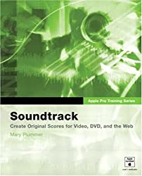 Soundtrack: Create Original Scores for Video, DVD and the Web (Apple Pro Training)