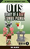 Otis: Diary of a Baby Zombie Pigman: Book 3: Training: an unofficial Minecraft diary (Zombie Pigman Diary)