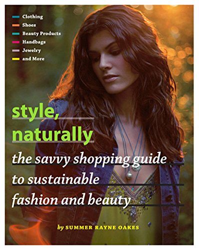Style, Naturally: The Savvy Shopping Guide to Sustainable Fashion & Beauty -- 2008 publication pdf