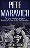 Pete Maravich: The Inspiring Story of One of Basketball's Most Skilled Ball-Handlers (Basketball Biography Books)