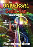 The Universal Seduction: Piercing the Veils of Deception, Volume 3