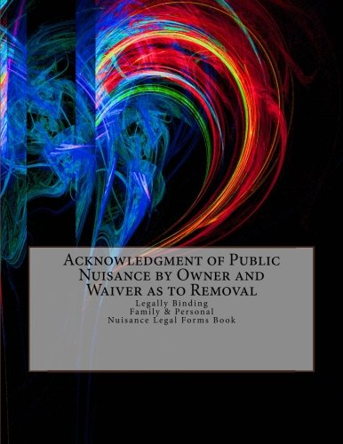Read Online Acknowledgment of Public Nuisance by Owner and Waiver as to Removal: Legally Binding - Family & Personal - Nuisance Legal Forms Book pdf epub
