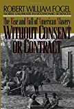 Without Consent or Contract: The Rise and Fall of American Slavery (Norton Paperback)