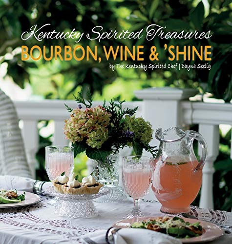 Kentucky Spirited Treasures: Bourbon, Wine and 'Shine by Dayna Seelig