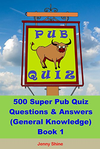 500 Super Pub Quiz Questions & Answers (General Knowledge): Book 1 (General Knowledge Pub Quiz Questions And Answers)