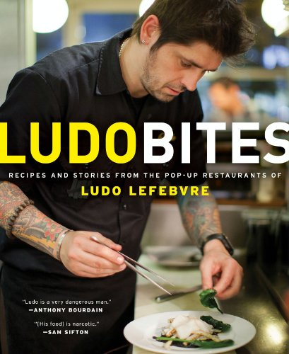 LudoBites: Recipes and Stories from the Pop-Up Restaurants of Ludo Lefebvre by Ludovic Lefebvre