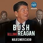 Bush Killing Reagan: The Bush-Hinckley Conspiracy Bill O'Reilly Won't Tell About | Niles Mercado