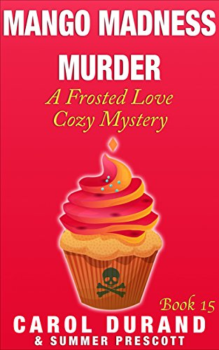 Mango Madness Murder: A Frosted Love Cozy - Book 15 (A Frosted Love Cozy Mysteries)