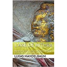 L'Axe de Mithra: Mystères païens et sanctuaires chrétiens le long de la ligne des solstices (French Edition)