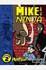 Mike and the Ninja: Painfully Employed: Volume 2 by Brian Rhodes (2011-06-24) Paperback