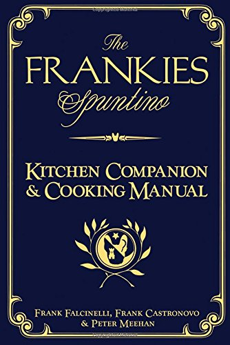 The Frankies Spuntino Kitchen Companion & Cooking Manual by Frank^Castronovo, Frank^Meehan, Peter Falcinelli