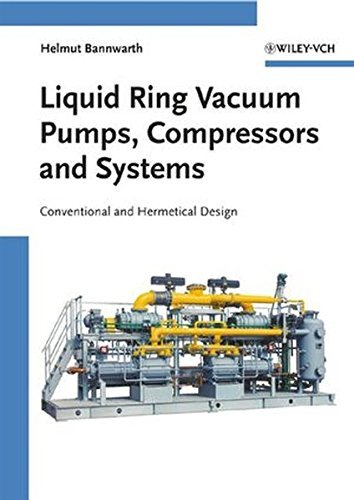 umps, Compressors and Systems: Conventional and Hermetic Design by Helmut Bannwarth (2005-05-06) (Liquid Ring Vacuum Pump)