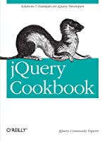 jQuery Cookbook: Solutions & Examples for jQuery Developers Front Cover