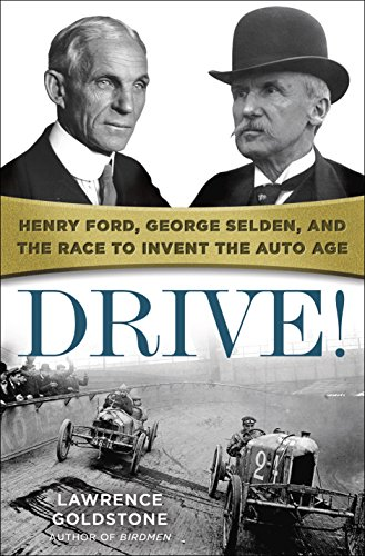 (Drive!: Henry Ford, George Selden, and the Race to Invent the Auto Age)