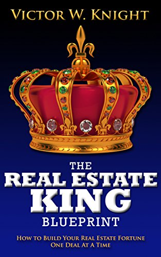 Download PDF The Real Estate King Blueprint - How to Build Your Real Estate Fortune One Deal At A Time