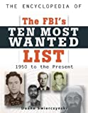 The Encyclopedia of the FBI's Ten Most Wanted List, 1950 - Present, Duane Swierczynski, 0816045615