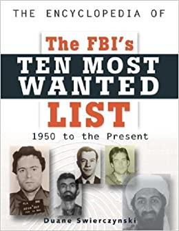 The Encyclopedia of the Fbi's Ten Most Wanted List: 1950 To