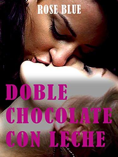 Doble chocolate con leche: Mi primer trío lesbico (Spanish Edition)