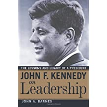 John F. Kennedy on Leadership: The Lessons and Legacy of a President (English Edition)
