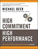 img - for High Commitment, High Performance: How to Build a Resilient Organization for Sustained Advantage   [HIGH COMMITMENT HIGH PERFORMAN] [Hardcover] book / textbook / text book
