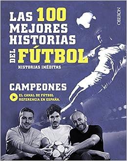 Las 100 Mejores Historias Del Fútbol: Historias Inéditas por Campeones epub
