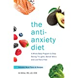 Die Anti-Anxiety Diet: A Whole Body Program to Stop Racing Thoughts, Banish Worry and Live Panic-Free