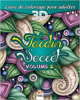 Jardin Secret Volume 2 Livre De Coloriage Pour Adultes 3d Coloriage 3d 27 Illustrations A Colorier Jardin 3d French Edition Dar Beni Mezghana Dar Beni Mezghana 9781697376067 Amazon Com Books