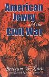 American Jewry and the Civil War, Bertram W. Korn, 0827607385