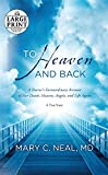 To Heaven and Back: A Doctor's Extraordinary Account of Her Death, Heaven, Angels, and Life Again: A True Story (Random House Large Print)