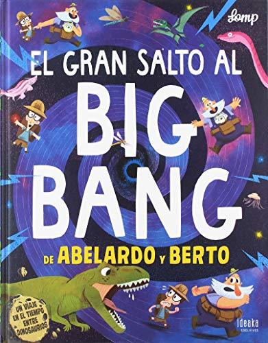 El gran salto al Big Bang de Abelardo y Berto (IDEAKA) por Lomp,Antón Sánchez