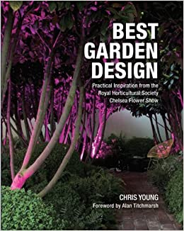 Best Garden Design: Practical Inspiration from the Royal Horticultural Society Chelsea Flower Show by Chris Young (2010-07-22)