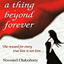 A Thing Beyond Forever: The reward for every true love is not love… Audiobook by Novoneel Chakraborty Narrated by Lisa Larsen