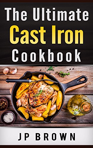 The Ultimate Cast Iron Cookbook by JP Brown