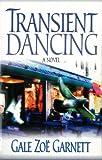 Transient Dancing, Gale Zoë Garnett, 1552783693
