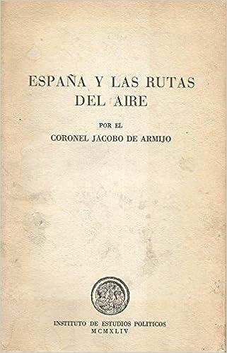 ESPAÑA Y LAS RUTAS DEL AIRE.: Amazon.es: ARMIJO, Jacobo de (Coronel).: Libros