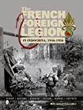 The French Foreign Legion in Indochina, 1946-1956: History • Uniforms • Headgear • Insignia • Weapons • Equipment