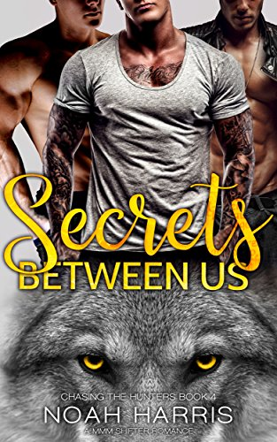 Secrets Between Us: A MMM Shifter Romance (Chasing The Hunters Book 4)