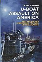 U-boat Assault on America: The Eastern Seaboard Campaign 1942