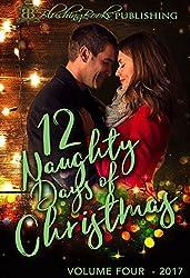 12 Naughty Days of Christmas: Volume Four ~ 2017 ~ PLUS a Bonus Story