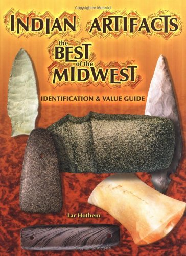 Illustrated Value Guide - Indian Artifacts: The Best of the Midwest- Identification & Value Guide