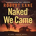 Naked We Came Audiobook by Robert Lane Narrated by John Martin Byrne