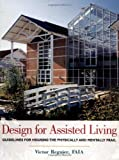 Design for Assisted Living: Guidelines forHousing the Physically and Mentally Frail