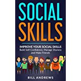 Social Anxiety & Social Skills: Improve Your Social Skills- Build Self-Confidence, Manage Shyness & Make Friends (Social Skills, Social Anxiety Series- Part 1)