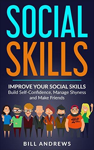 (Social Anxiety & Social Skills: Improve Your Social Skills- Build Self-Confidence, Manage Shyness & Make Friends (Social Skills, Social Anxiety Series- Part 1))