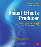 The Visual Effects Producer: Understanding the Art and Business of VFX (English Edition)