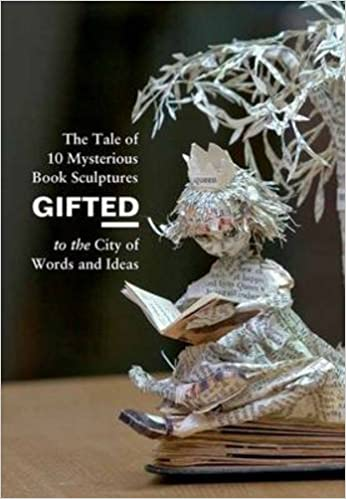 Read online GiftED: The Tale of 10 Mysterious Book Sculptures Gifted to the City of Words and Ideas PDF, azw (Kindle), ePub