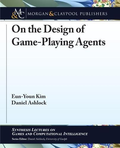 Download On the Design of Game-Playing Agents (Synthesis Lectures on Games and Computational Intelligence) pdf epub
