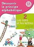 Découvrir le principe alphabétique GS/CP - Cahier 2 Les sons et les lettres