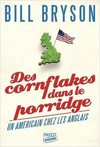 Des cornflakes dans le porridge : un Américain chez les Anglais (2016) - Bryson Bill
