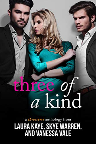 Three of a Kind: A Threesome Anthology by [Kaye, Laura, Vale, Vanessa, Warren, Skye]